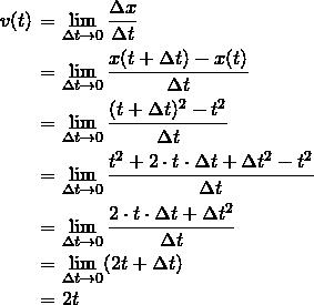\begin{eqnarray*} v(t)&=&\lim_{\Delta t \to 0} \frac{\Delta x}{\Delta t} \\ &=&\lim_{\Delta t \to 0} \frac{x(t+\Delta t)-x(t)}{\Delta t} \\ &=&\lim_{\Delta t \to 0} \frac{(t+\Delta t)^2-t^2}{\Delta t} \\ &=&\lim_{\Delta t \to 0} \frac{t^2+2\cdot t \cdot \Delta t + \Delta t ^2 - t^2}{\Delta t} \\ &=&\lim_{\Delta t \to 0} \frac{2\cdot t \cdot \Delta t + \Delta t^2}{\Delta t} \\ &=&\lim_{\Delta t \to 0} (2t +\Delta t) \\ &=& 2t \end{eqnarray*}